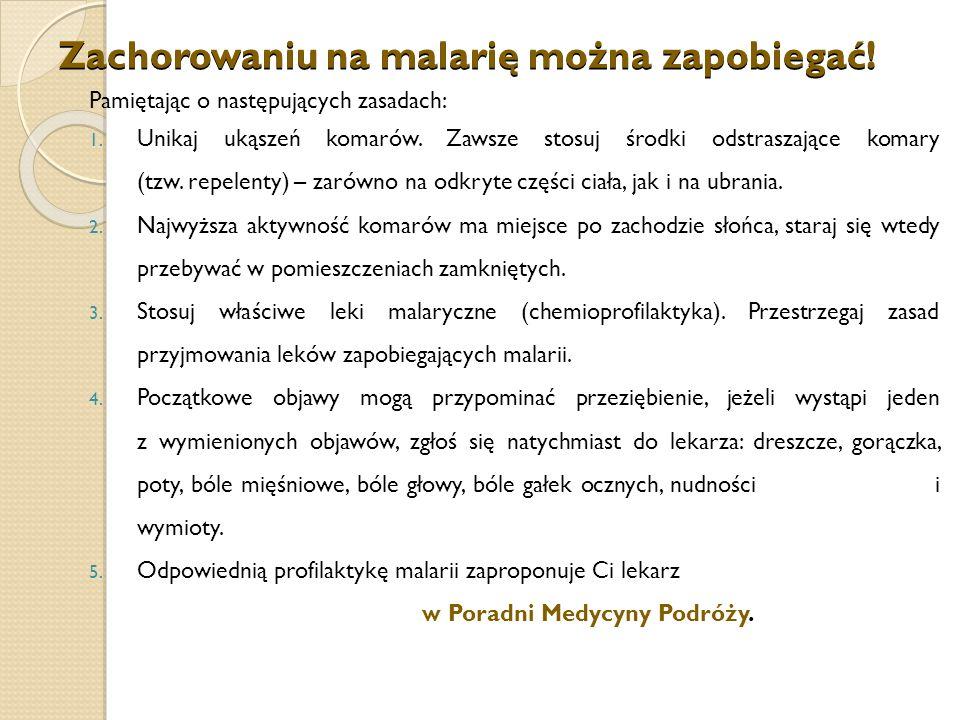 Zachorowaniu na malarię można zapobiegać.Pamiętając o następujących zasadach: 1.