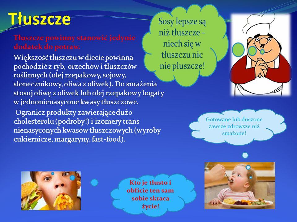 Tłuszcze Tłuszcze powinny stanowić jedynie dodatek do potraw. Większość tłuszczu w diecie powinna pochodzić z ryb, orzechów i tłuszczów roślinnych (ol