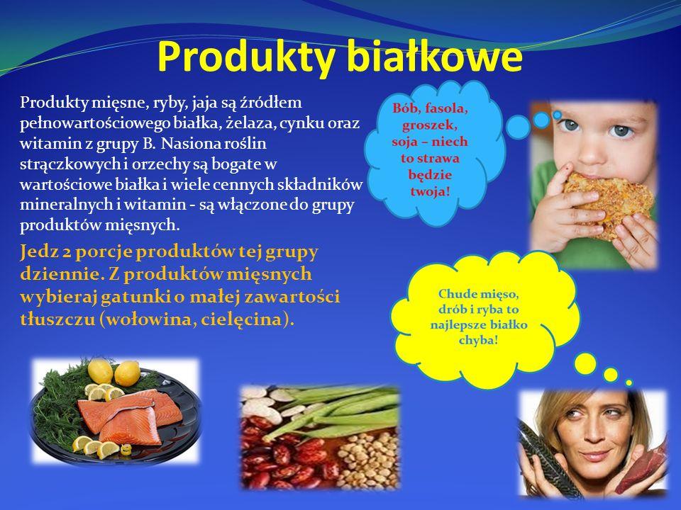 Produkty białkowe Produkty mięsne, ryby, jaja są źródłem pełnowartościowego białka, żelaza, cynku oraz witamin z grupy B. Nasiona roślin strączkowych