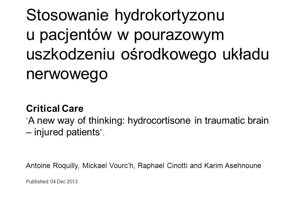 Stosowanie hydrokortyzonu u pacjentów w pourazowym uszkodzeniu ośrodkowego układu nerwowego Critical Care A new way of thinking: hydrocortisone in traumatic brain – injured patients.