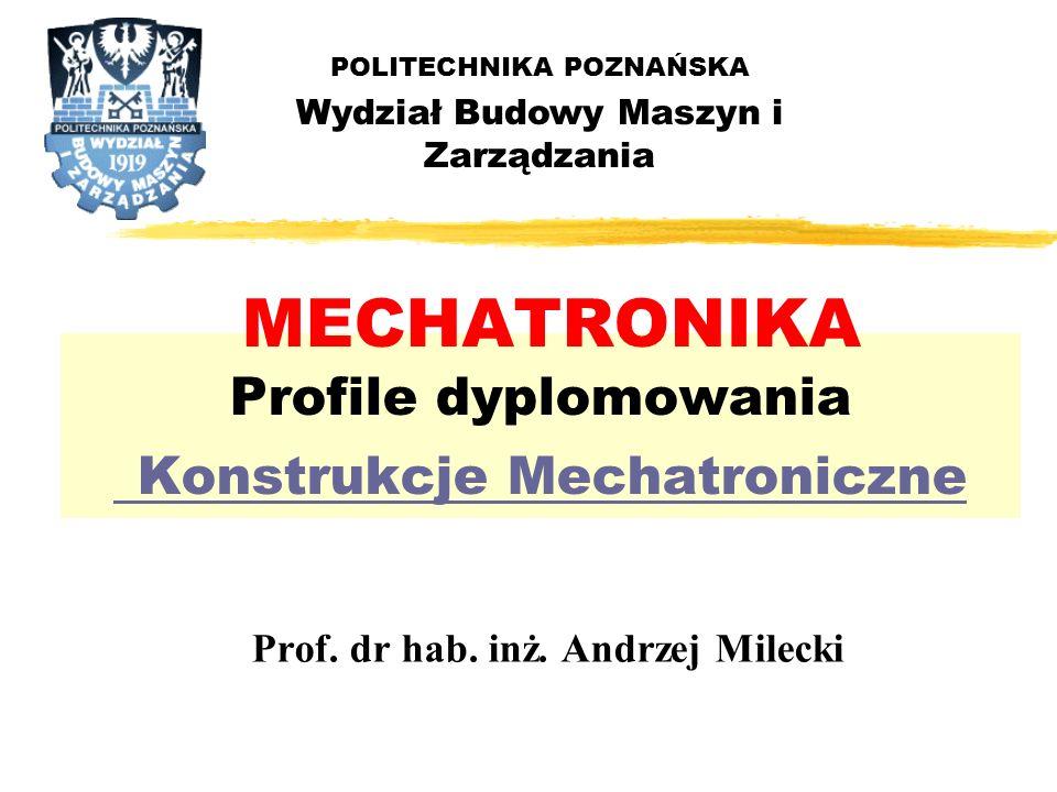 MECHATRONIKA Profile dyplomowania Konstrukcje Mechatroniczne Prof.