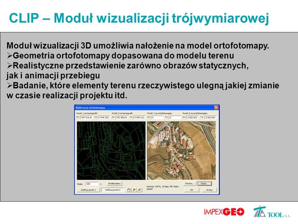 CLIP – Moduł wizualizacji trójwymiarowej Moduł wizualizacji 3D umożliwia nałożenie na model ortofotomapy. Geometria ortofotomapy dopasowana do modelu