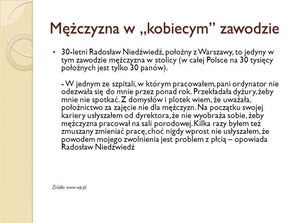 Mężczyzna w kobiecym zawodzie 30-letni Radosław Niedźwiedź, położny z Warszawy, to jedyny w tym zawodzie mężczyzna w stolicy (w całej Polsce na 30 tys