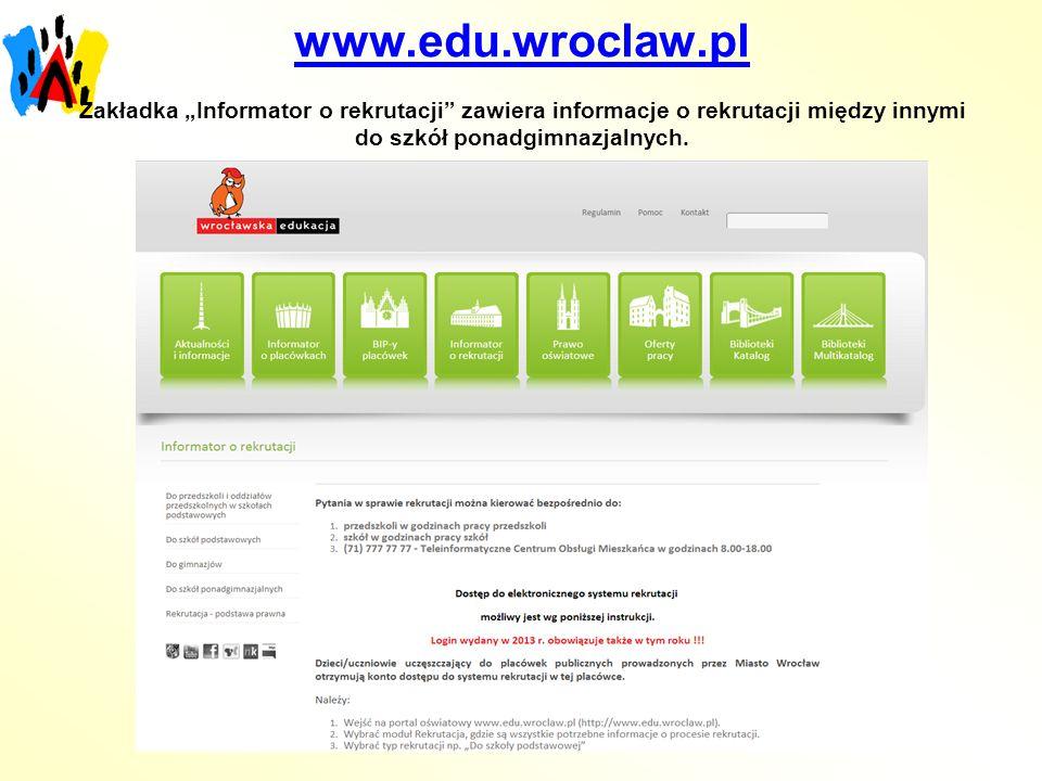 www.edu.wroclaw.pl www.edu.wroclaw.pl Zakładka Informator o rekrutacji zawiera informacje o rekrutacji między innymi do szkół ponadgimnazjalnych.