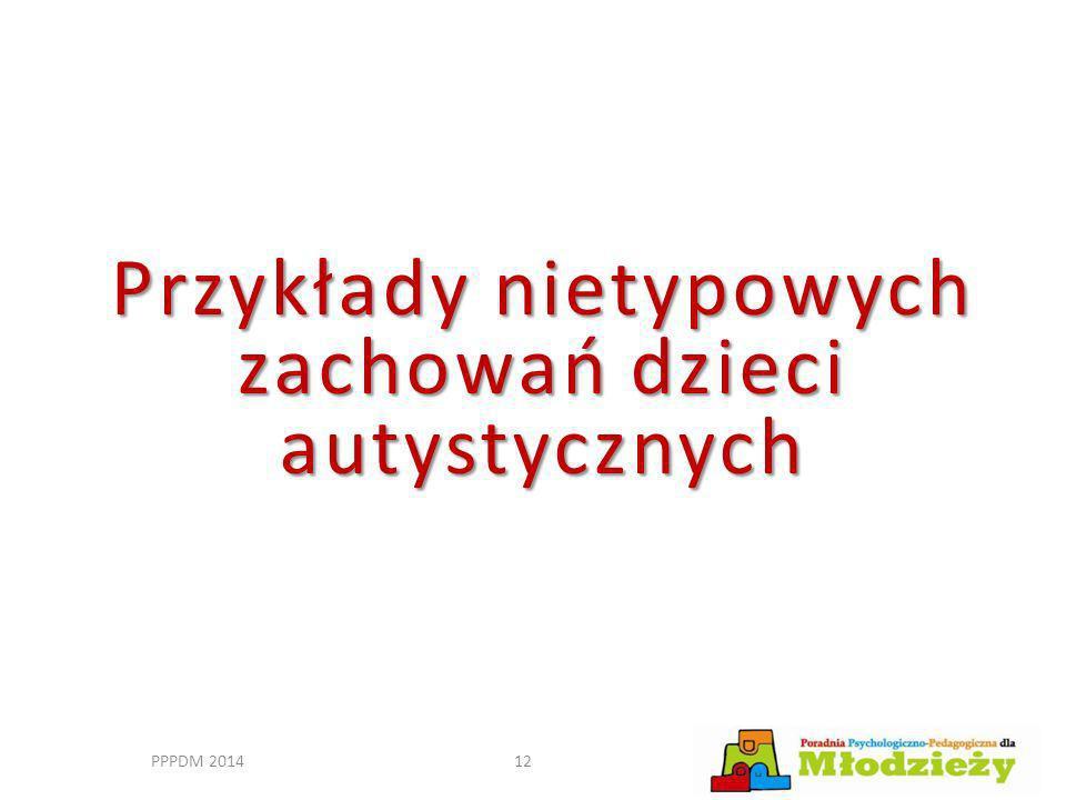 PPPDM 201412 Przykłady nietypowych zachowań dzieci autystycznych
