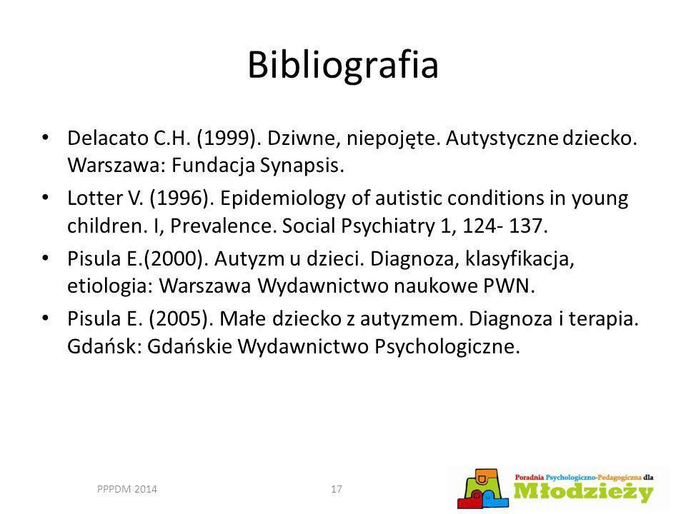 Bibliografia Delacato C.H. (1999). Dziwne, niepojęte. Autystyczne dziecko. Warszawa: Fundacja Synapsis. Lotter V. (1996). Epidemiology of autistic con