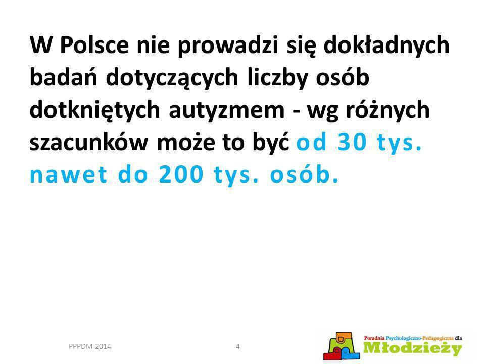 W Polsce nie prowadzi się dokładnych badań dotyczących liczby osób dotkniętych autyzmem - wg różnych szacunków może to być od 30 tys. nawet do 200 tys