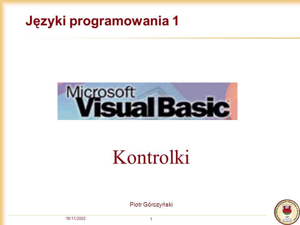 18/11/2002 1 Języki programowania 1 Piotr Górczyński Kontrolki