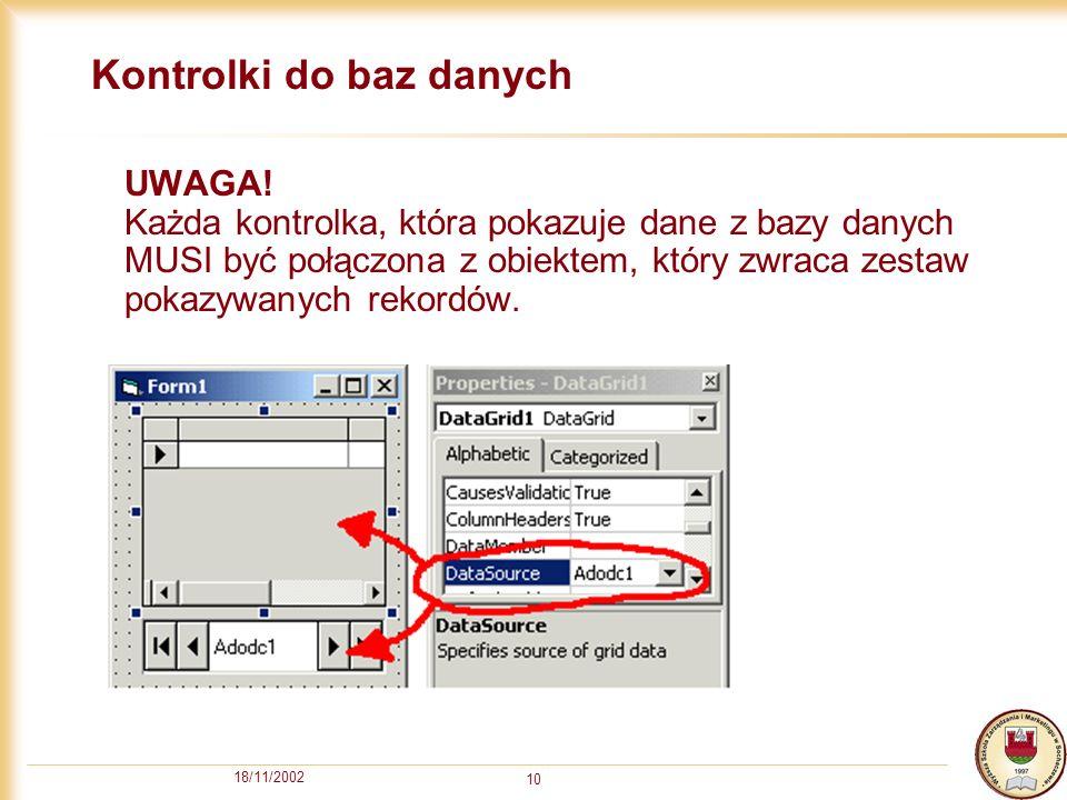 18/11/2002 10 Kontrolki do baz danych UWAGA! Każda kontrolka, która pokazuje dane z bazy danych MUSI być połączona z obiektem, który zwraca zestaw pok