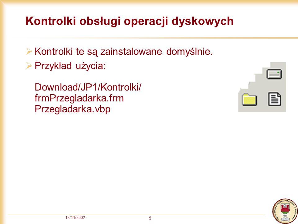 18/11/2002 5 Kontrolki obsługi operacji dyskowych Kontrolki te są zainstalowane domyślnie. Przykład użycia: Download/JP1/Kontrolki/ frmPrzegladarka.fr