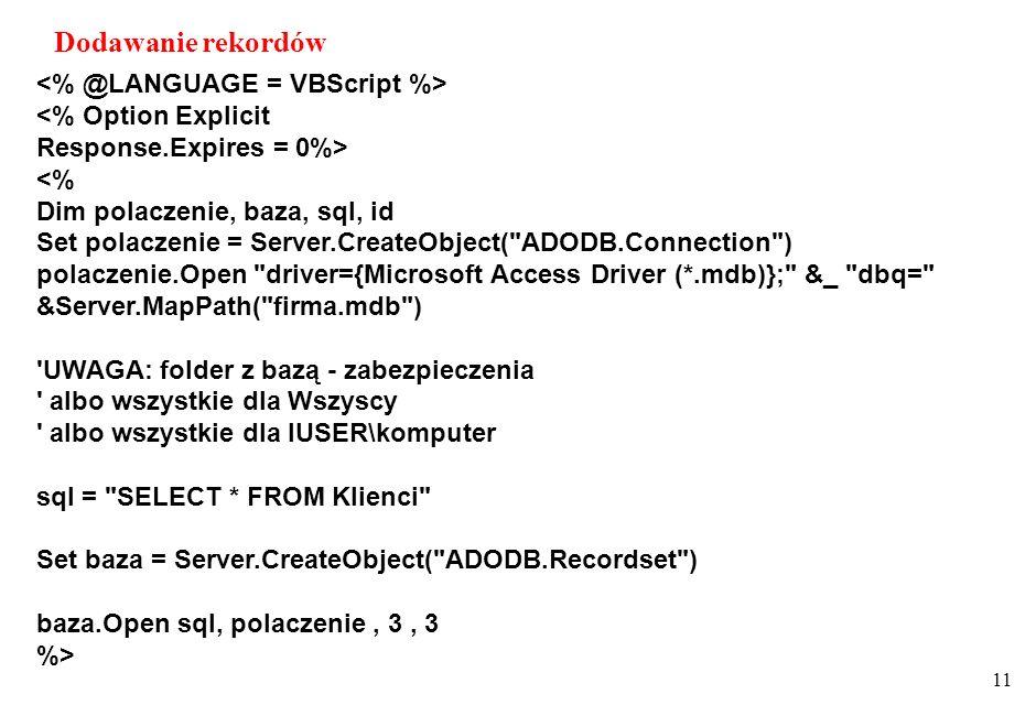 11 <% Option Explicit Response.Expires = 0%> <% Dim polaczenie, baza, sql, id Set polaczenie = Server.CreateObject(