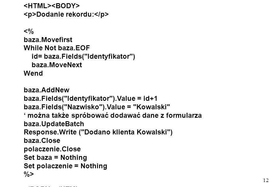 12 Dodanie rekordu: <% baza.Movefirst While Not baza.EOF id= baza.Fields(