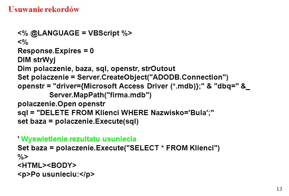 13 <% Response.Expires = 0 DIM strWyj Dim polaczenie, baza, sql, openstr, strOutout Set polaczenie = Server.CreateObject(