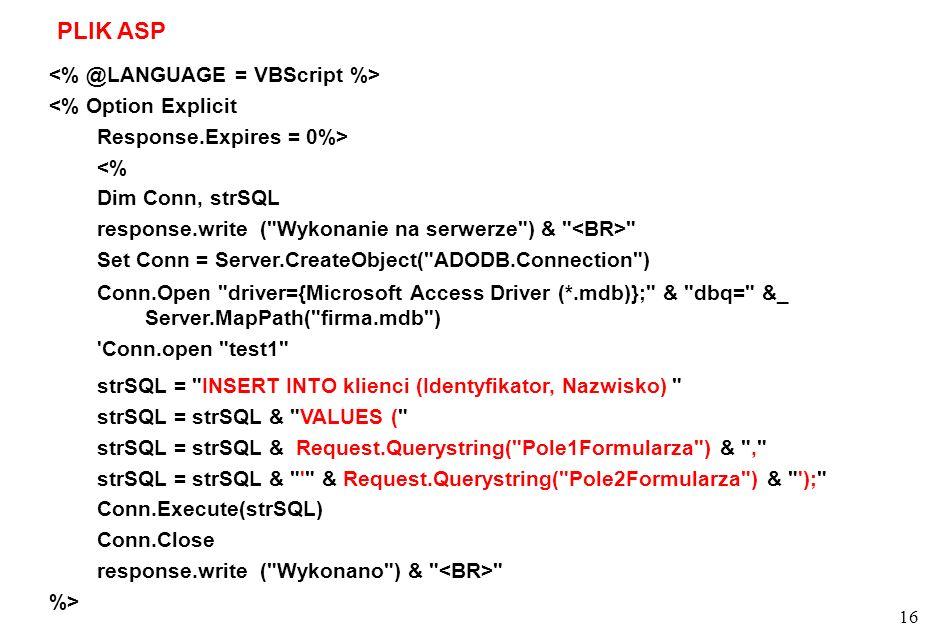 16 <% Option Explicit Response.Expires = 0%> <% Dim Conn, strSQL response.write (