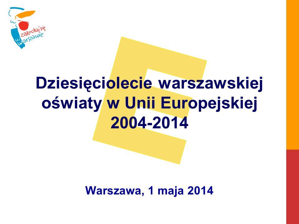 Dziesięciolecie warszawskiej oświaty w Unii Europejskiej 2004-2014 Warszawa, 1 maja 2014