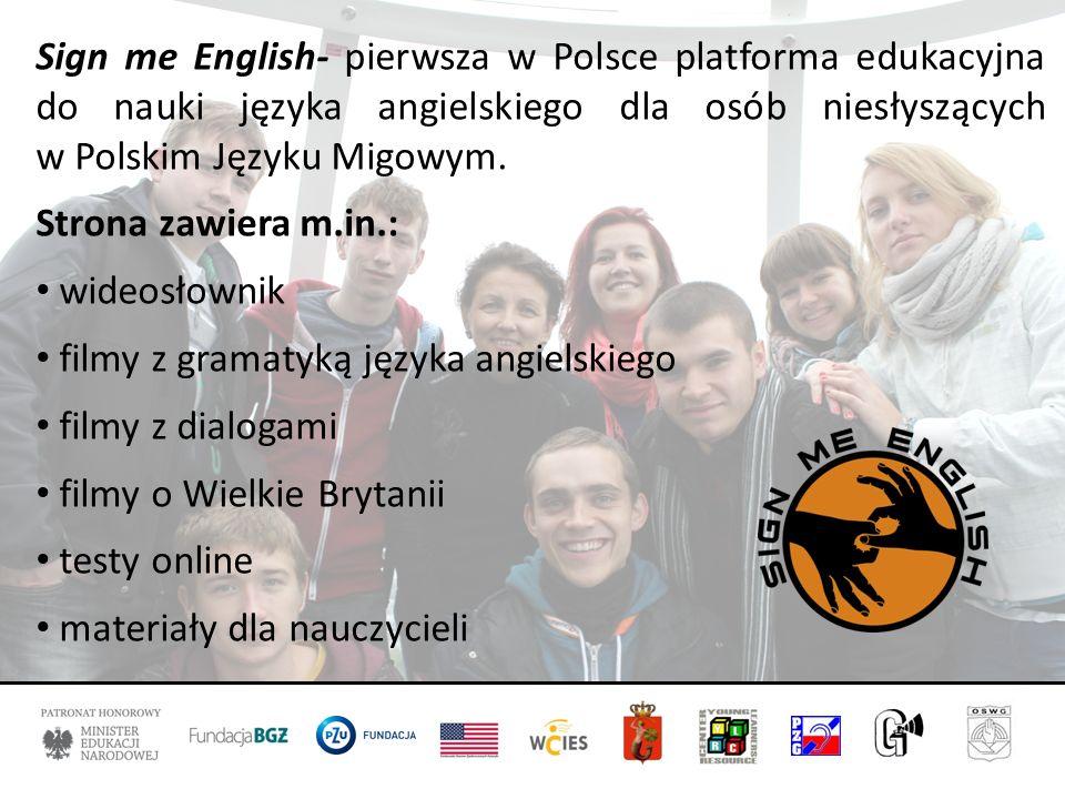 Sign me English- pierwsza w Polsce platforma edukacyjna do nauki języka angielskiego dla osób niesłyszących w Polskim Języku Migowym.