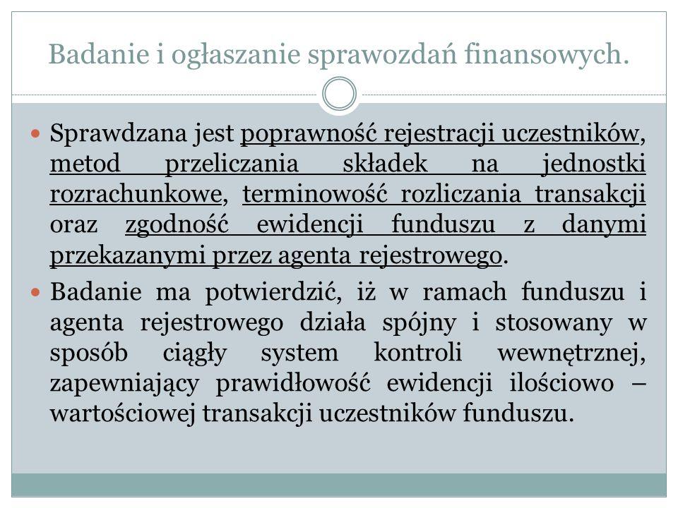 Badanie i ogłaszanie sprawozdań finansowych. Sprawdzana jest poprawność rejestracji uczestników, metod przeliczania składek na jednostki rozrachunkowe