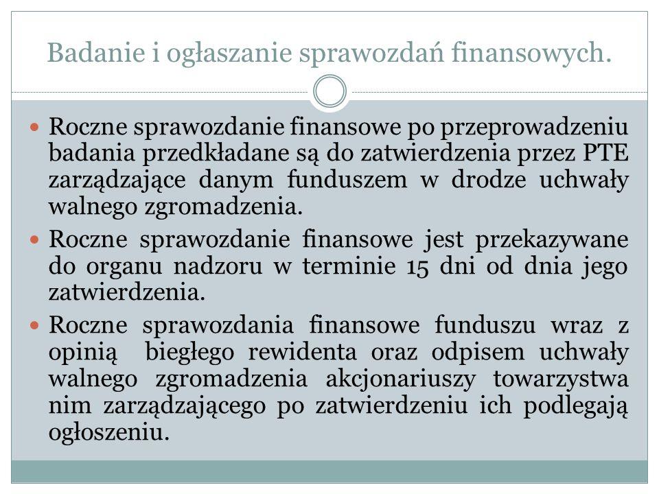 Badanie i ogłaszanie sprawozdań finansowych. Roczne sprawozdanie finansowe po przeprowadzeniu badania przedkładane są do zatwierdzenia przez PTE zarzą