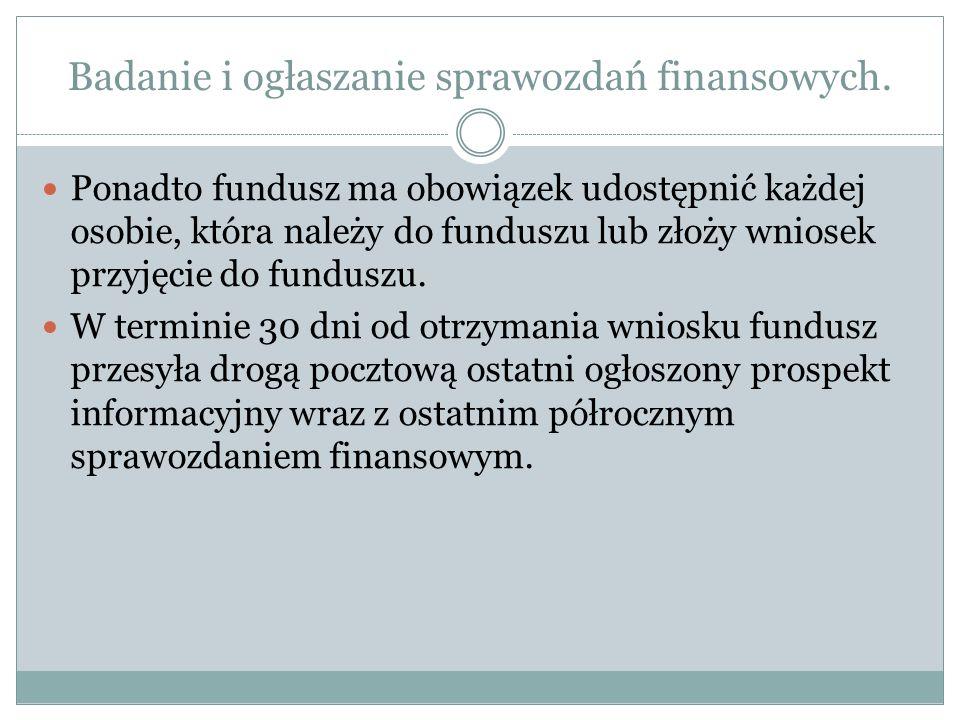 Badanie i ogłaszanie sprawozdań finansowych. Ponadto fundusz ma obowiązek udostępnić każdej osobie, która należy do funduszu lub złoży wniosek przyjęc