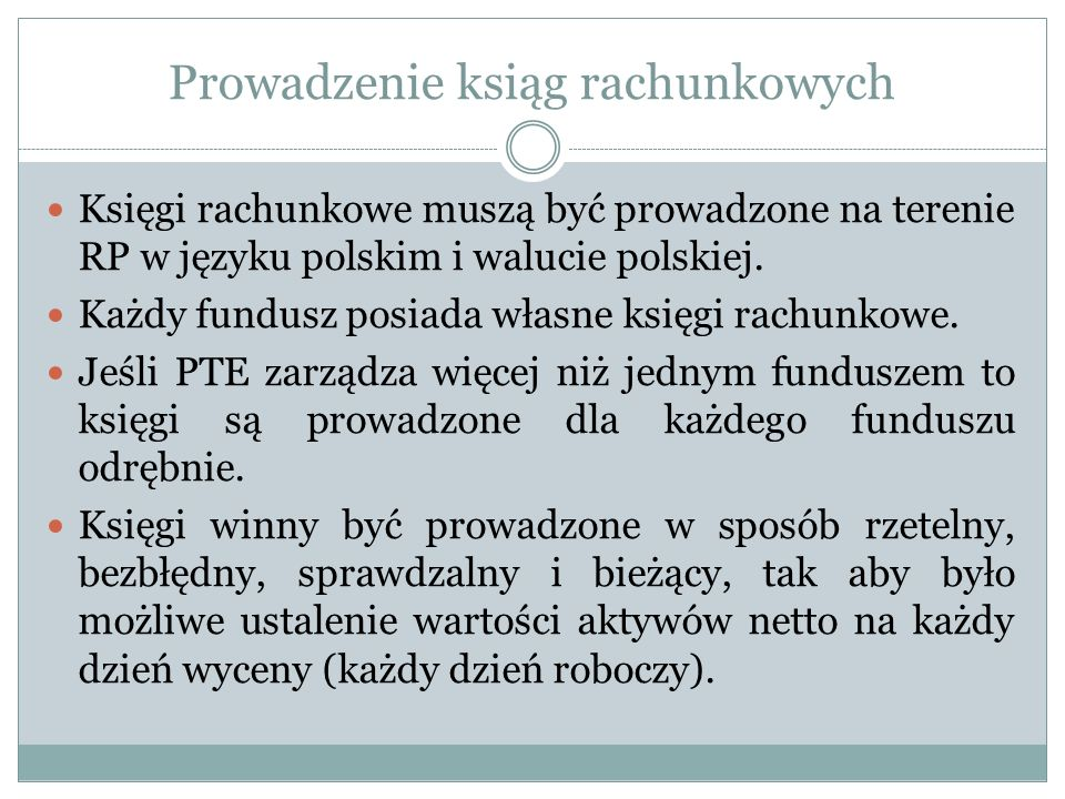 Prowadzenie ksiąg rachunkowych Księgi rachunkowe muszą być prowadzone na terenie RP w języku polskim i walucie polskiej. Każdy fundusz posiada własne