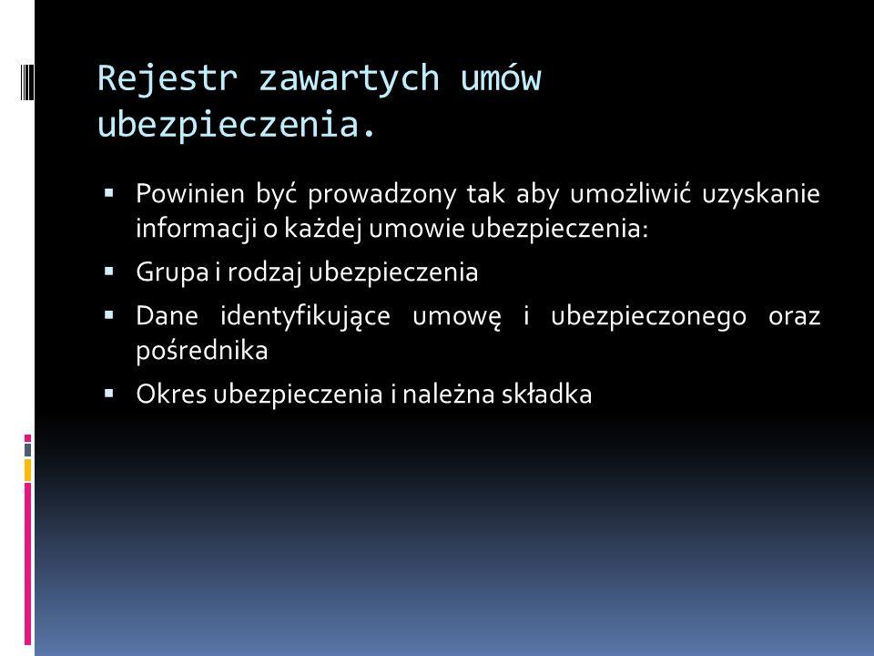 Rejestr zawartych umów ubezpieczenia. Powinien być prowadzony tak aby umożliwić uzyskanie informacji o każdej umowie ubezpieczenia: Grupa i rodzaj ube