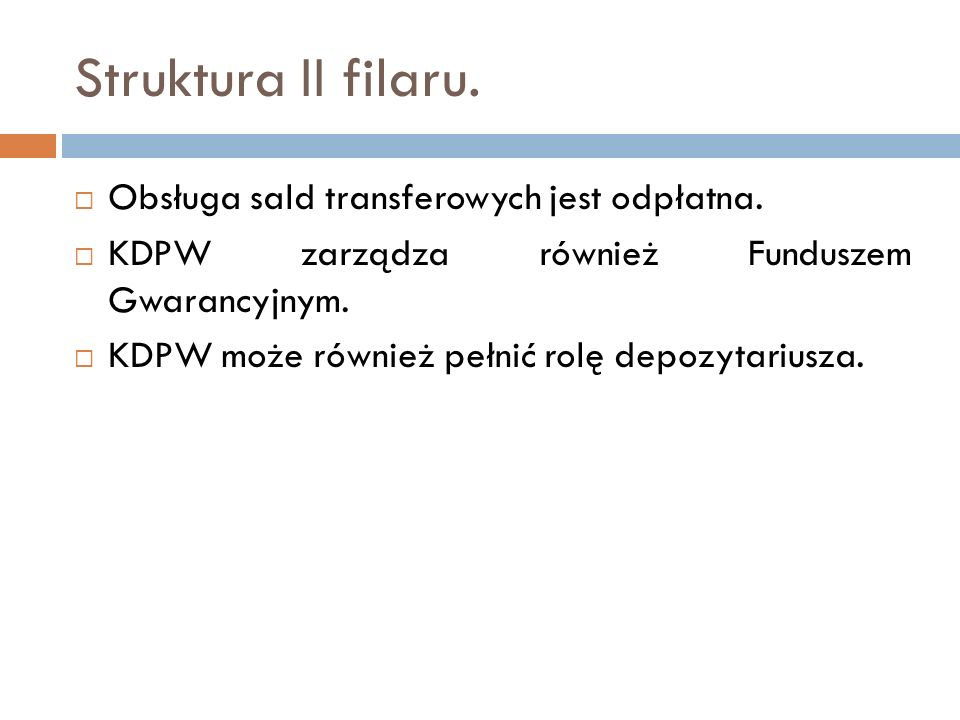 Struktura II filaru. Obsługa sald transferowych jest odpłatna. KDPW zarządza również Funduszem Gwarancyjnym. KDPW może również pełnić rolę depozytariu