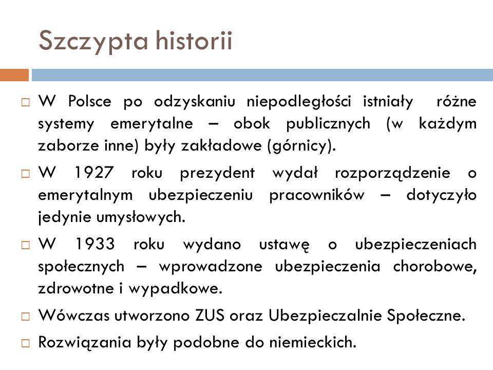 Szczypta historii W Polsce po odzyskaniu niepodległości istniały różne systemy emerytalne – obok publicznych (w każdym zaborze inne) były zakładowe (g