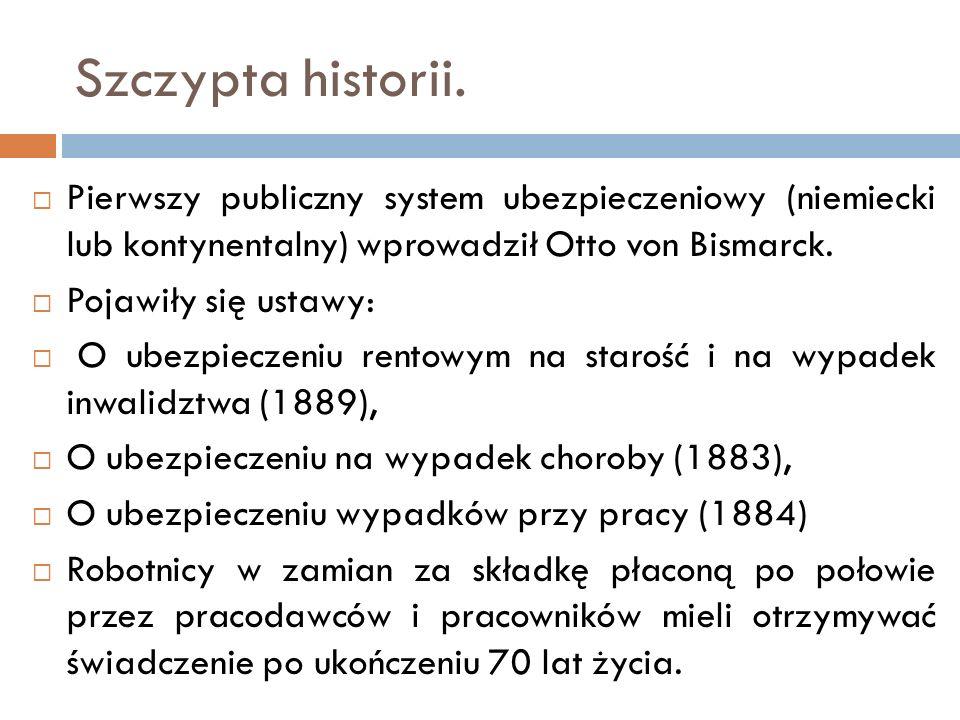 Szczypta historii. Pierwszy publiczny system ubezpieczeniowy (niemiecki lub kontynentalny) wprowadził Otto von Bismarck. Pojawiły się ustawy: O ubezpi