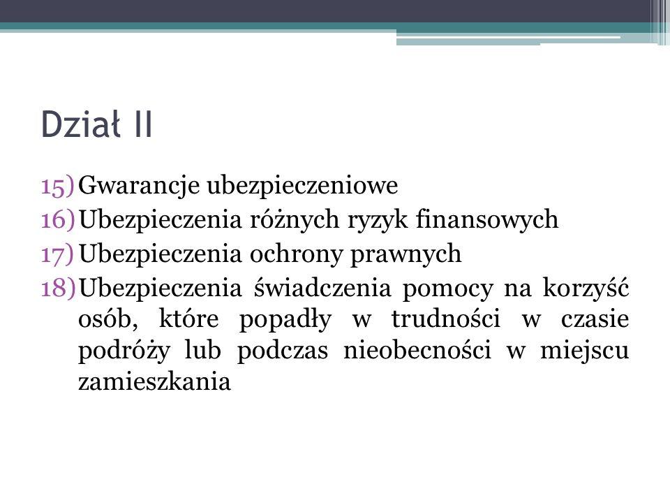 Dział II 15)Gwarancje ubezpieczeniowe 16)Ubezpieczenia różnych ryzyk finansowych 17)Ubezpieczenia ochrony prawnych 18)Ubezpieczenia świadczenia pomocy