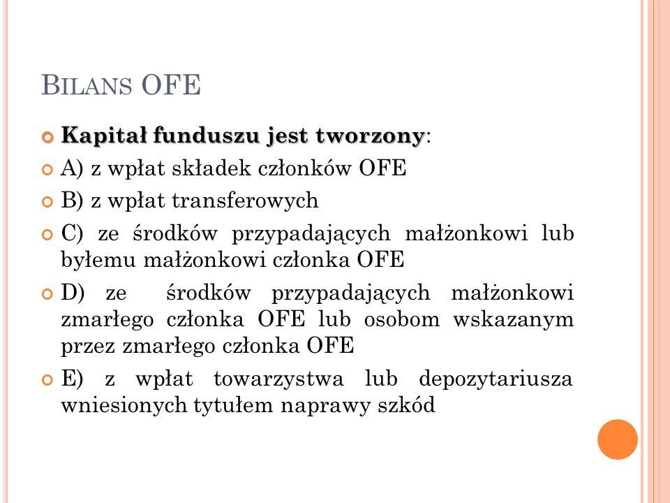 B ILANS OFE Kapitał funduszu jest tworzony Kapitał funduszu jest tworzony : A) z wpłat składek członków OFE B) z wpłat transferowych C) ze środków prz