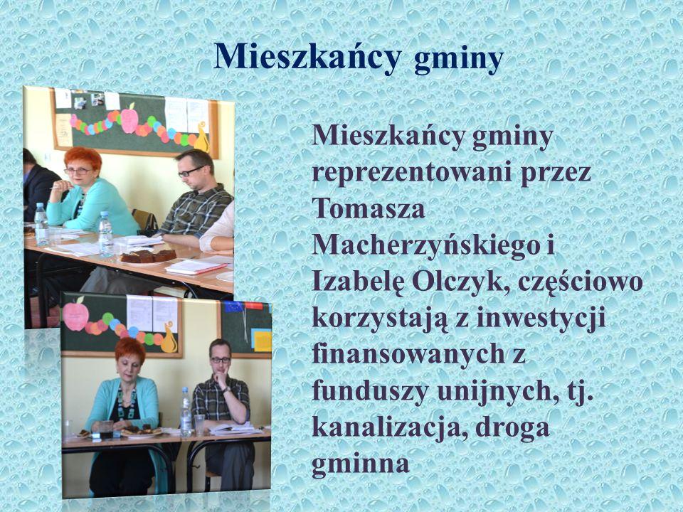 Mieszkańcy gminy Mieszkańcy gminy reprezentowani przez Tomasza Macherzyńskiego i Izabelę Olczyk, częściowo korzystają z inwestycji finansowanych z fun
