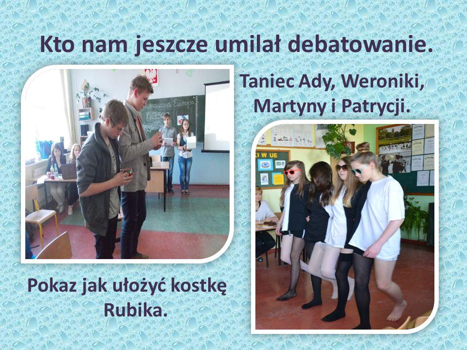Kto nam jeszcze umilał debatowanie. Pokaz jak ułożyć kostkę Rubika. Taniec Ady, Weroniki, Martyny i Patrycji.