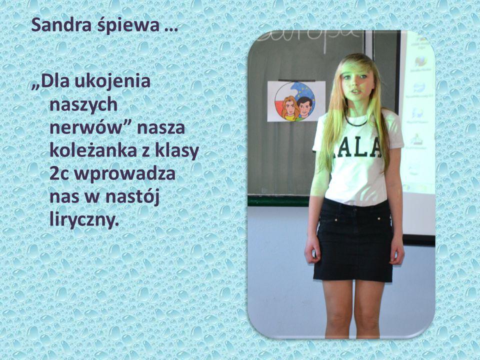 Sandra śpiewa … Dla ukojenia naszych nerwów nasza koleżanka z klasy 2c wprowadza nas w nastój liryczny.