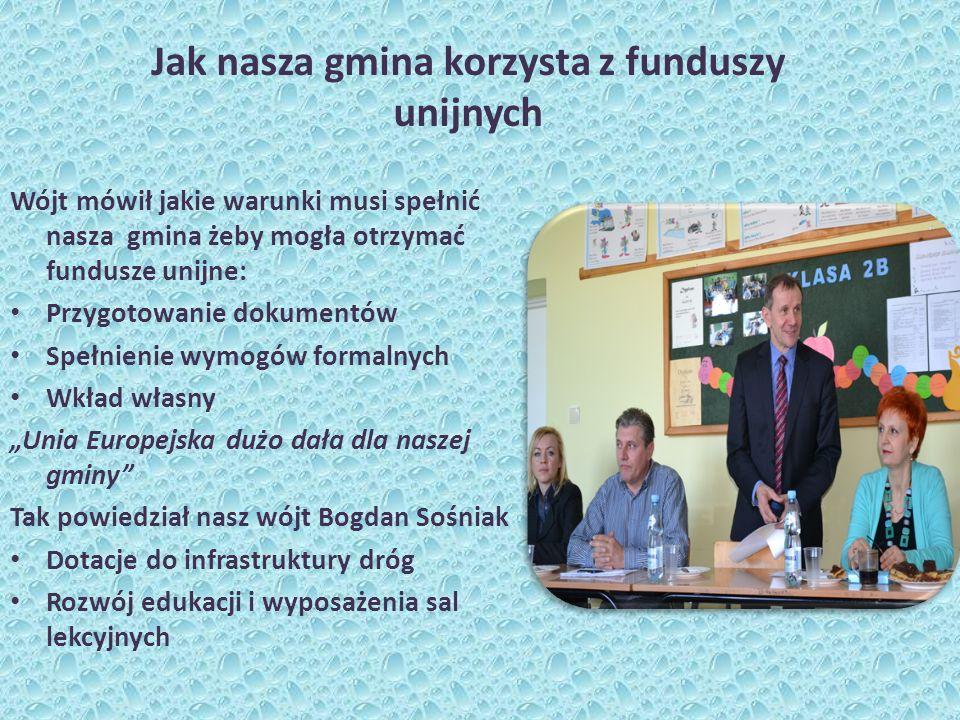 Wójt mówił jakie warunki musi spełnić nasza gmina żeby mogła otrzymać fundusze unijne: Przygotowanie dokumentów Spełnienie wymogów formalnych Wkład wł