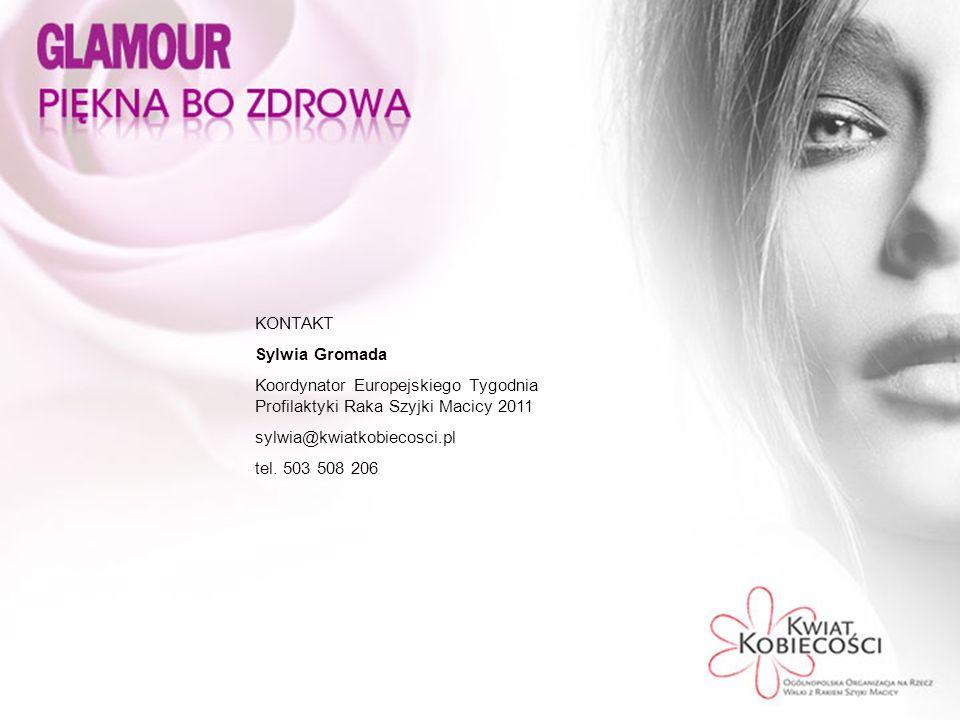 KONTAKT Sylwia Gromada Koordynator Europejskiego Tygodnia Profilaktyki Raka Szyjki Macicy 2011 sylwia@kwiatkobiecosci.pl tel.