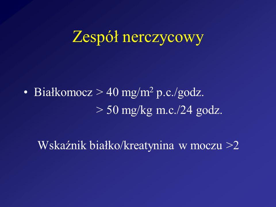 Zespół nerczycowy Białkomocz > 40 mg/m 2 p.c./godz. > 50 mg/kg m.c./24 godz. Wskaźnik białko/kreatynina w moczu >2