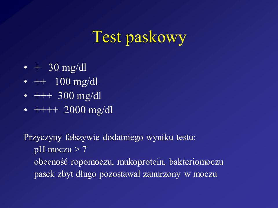 Test paskowy + 30 mg/dl ++ 100 mg/dl +++ 300 mg/dl ++++ 2000 mg/dl Przyczyny fałszywie dodatniego wyniku testu: pH moczu > 7 obecność ropomoczu, mukop