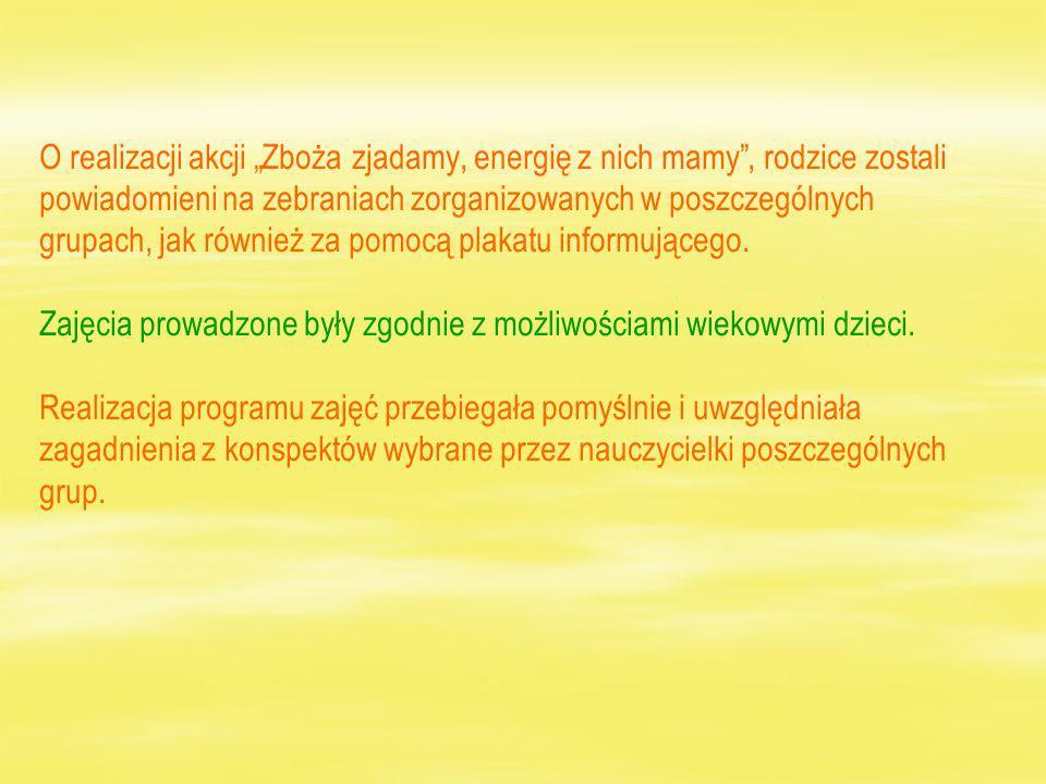 O realizacji akcji Zboża zjadamy, energię z nich mamy, rodzice zostali powiadomieni na zebraniach zorganizowanych w poszczególnych grupach, jak również za pomocą plakatu informującego.