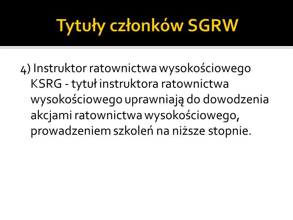 4) Instruktor ratownictwa wysokościowego KSRG - tytuł instruktora ratownictwa wysokościowego uprawniają do dowodzenia akcjami ratownictwa wysokościowe