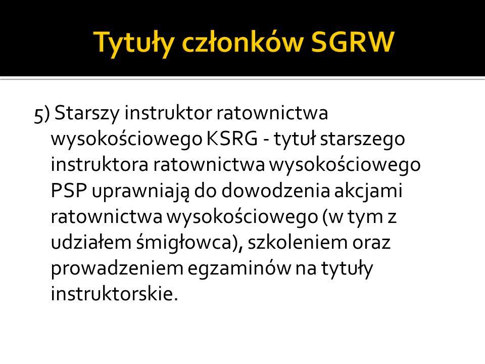 5) Starszy instruktor ratownictwa wysokościowego KSRG - tytuł starszego instruktora ratownictwa wysokościowego PSP uprawniają do dowodzenia akcjami ra