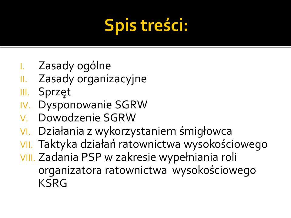I. Zasady ogólne II. Zasady organizacyjne III. Sprzęt IV. Dysponowanie SGRW V. Dowodzenie SGRW VI. Działania z wykorzystaniem śmigłowca VII. Taktyka d