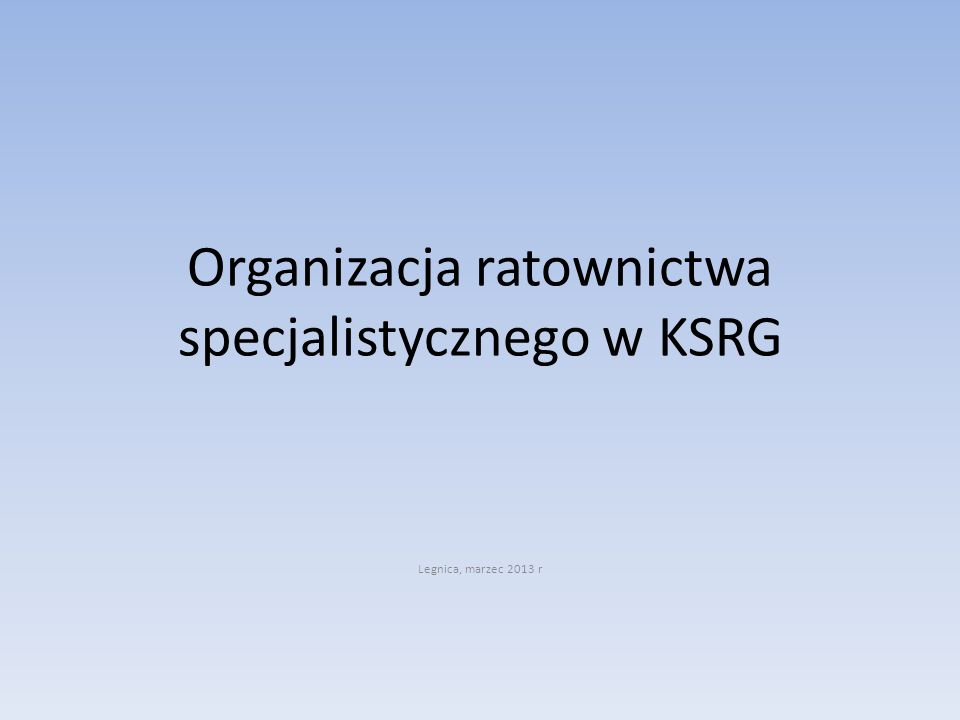 Organizacja ratownictwa specjalistycznego w KSRG Legnica, marzec 2013 r