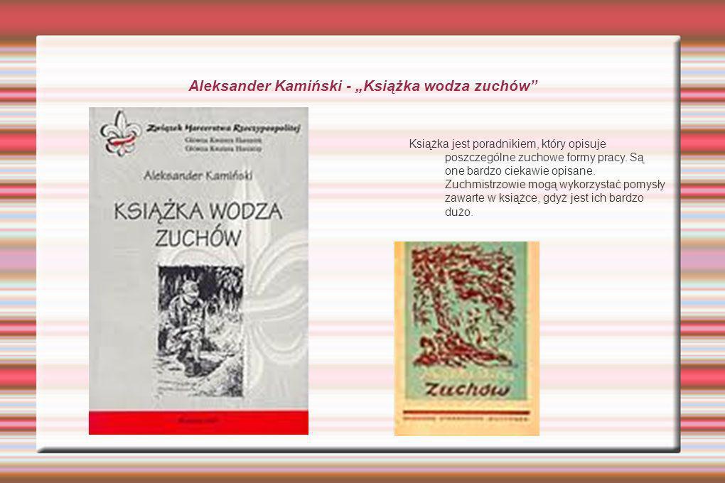 Aleksander Kamiński - Książka wodza zuchów Książka jest poradnikiem, który opisuje poszczególne zuchowe formy pracy.