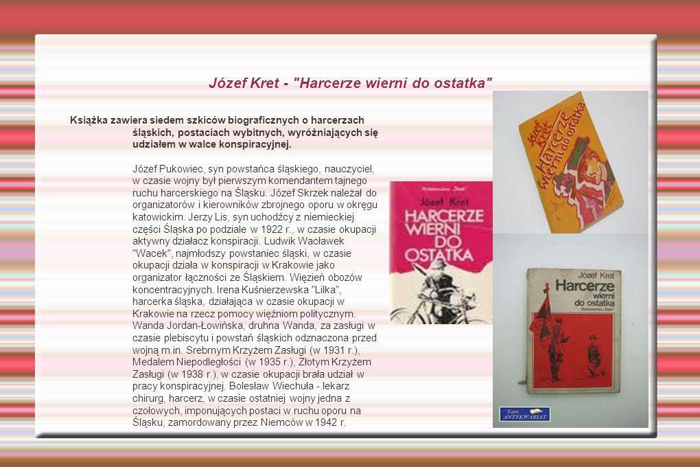 Józef Kret - Harcerze wierni do ostatka Książka zawiera siedem szkiców biograficznych o harcerzach śląskich, postaciach wybitnych, wyróżniających się udziałem w walce konspiracyjnej.