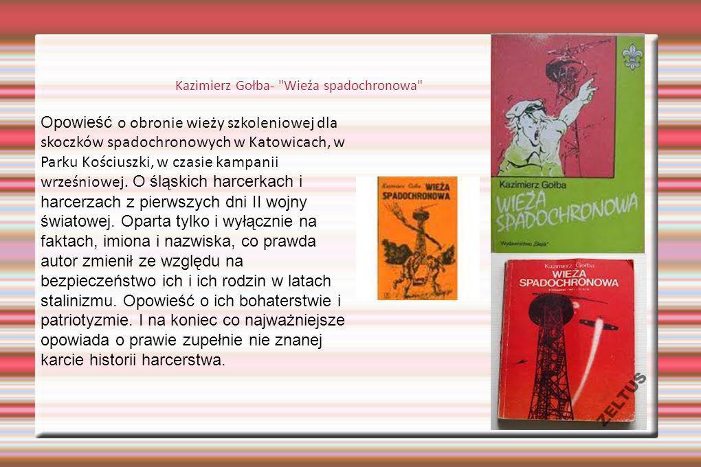 Kazimierz Gołba- Wieża spadochronowa Opowieść o obronie wieży szkoleniowej dla skoczków spadochronowych w Katowicach, w Parku Kościuszki, w czasie kampanii wrześniowej.