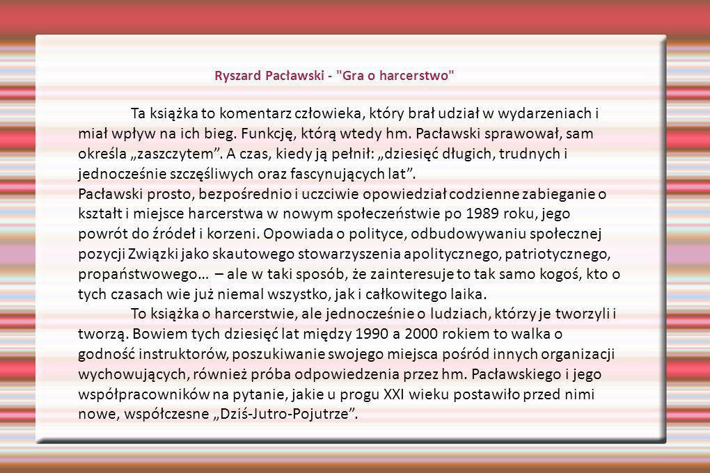 Ryszard Pacławski - Gra o harcerstwo Ta książka to komentarz człowieka, który brał udział w wydarzeniach i miał wpływ na ich bieg.
