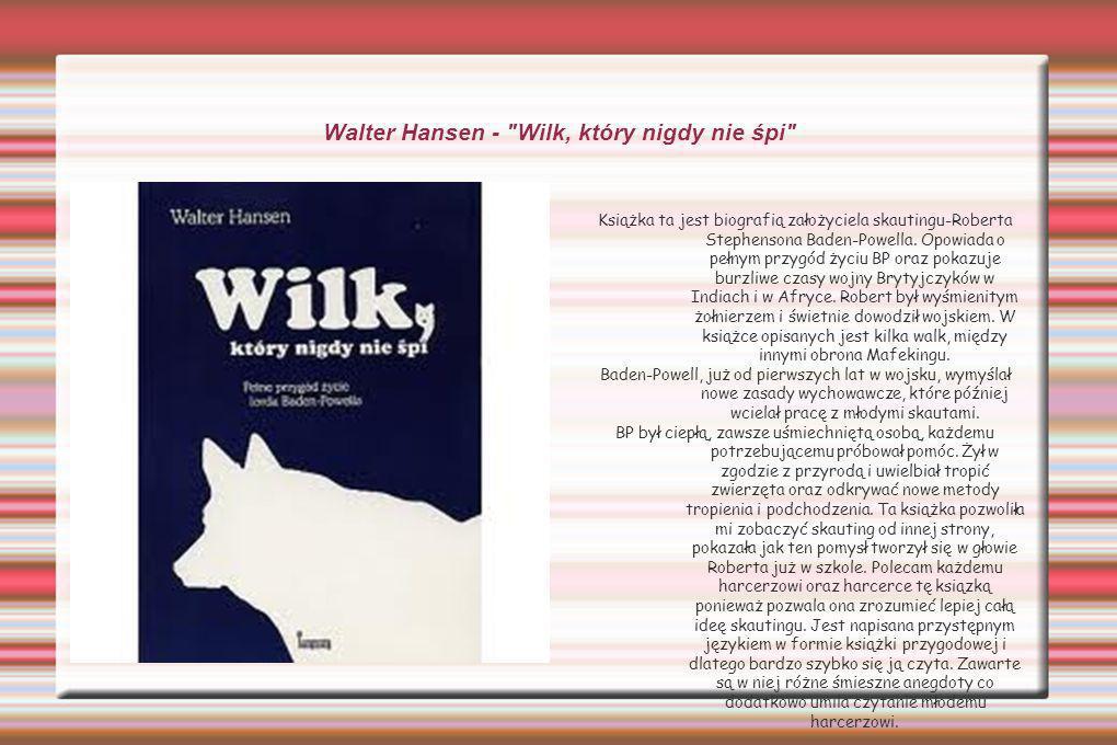 Walter Hansen - Wilk, który nigdy nie śpi Książka ta jest biografią założyciela skautingu-Roberta Stephensona Baden-Powella.
