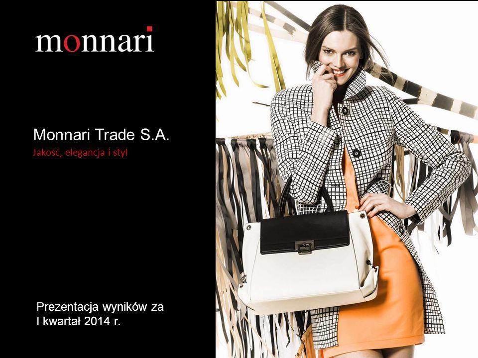 Jakość, elegancja i styl Monnari Trade S.A. Jakość, elegancja i styl Prezentacja wyników za I kwartał 2014 r.