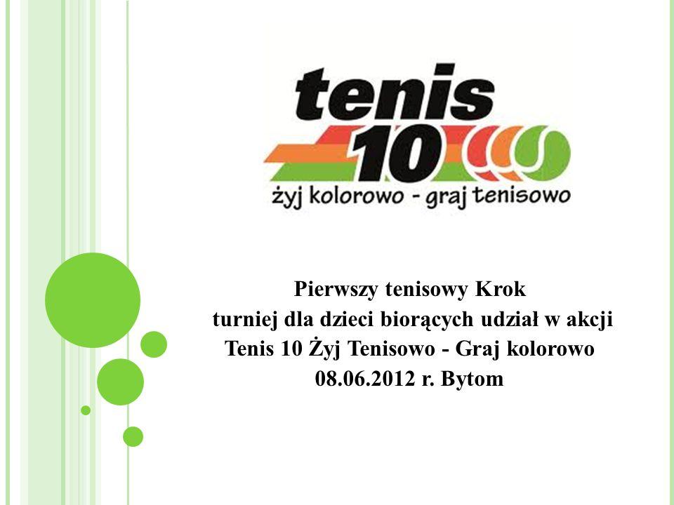 Pierwszy tenisowy Krok turniej dla dzieci biorących udział w akcji Tenis 10 Żyj Tenisowo - Graj kolorowo 08.06.2012 r.