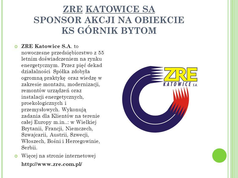 ZRE KATOWICE SA SPONSOR AKCJI NA OBIEKCIE KS GÓRNIK BYTOM ZRE Katowice S.A.